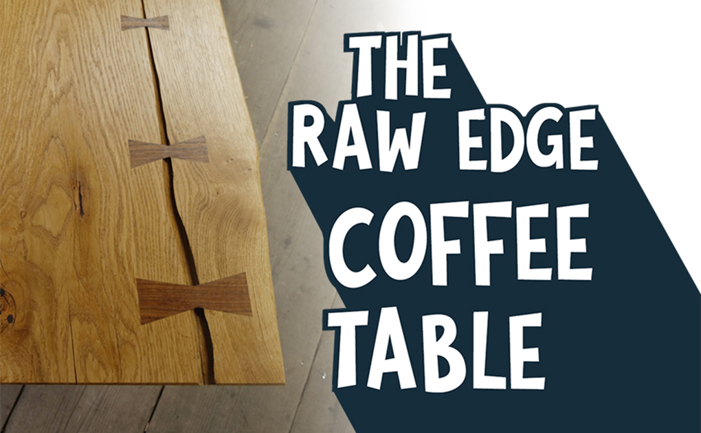 The Raw Edge Coffee Table – New Video Series!